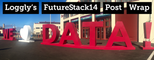 Looking Back at FutureStack14, Loggly Post Event Wrap Up