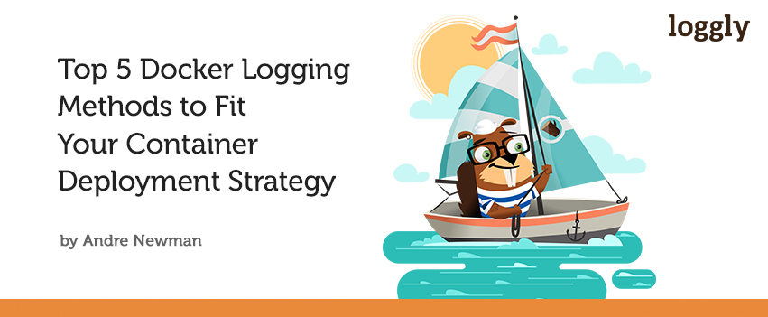 Top 5 Docker Logging Methods to Fit Your Container Deployment