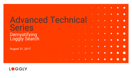 Advanced Technical Series - Demystifying Loggly Search